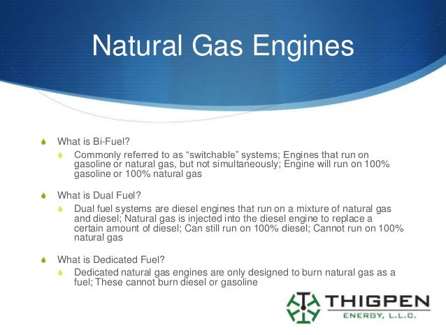 """Natural Gas EnginesS   What is Bi-Fuel?    S Commonly referred to as """"switchable"""" systems; Engines that run on      gasoli..."""