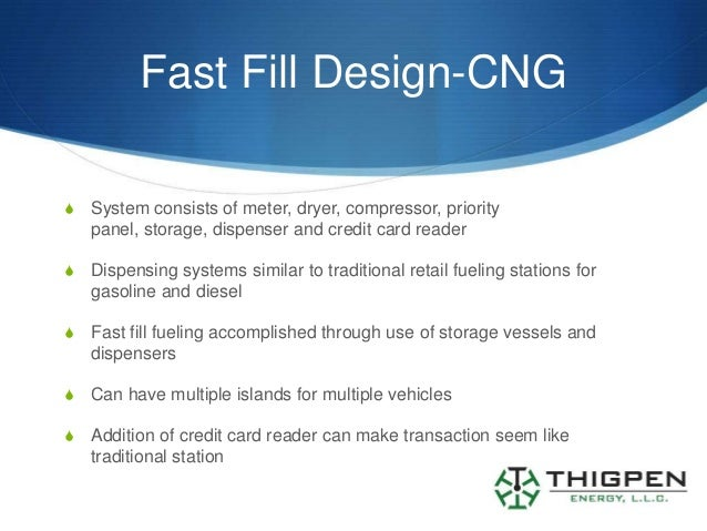Fast Fill Design-CNGS   System consists of meter, dryer, compressor, priority    panel, storage, dispenser and credit card...