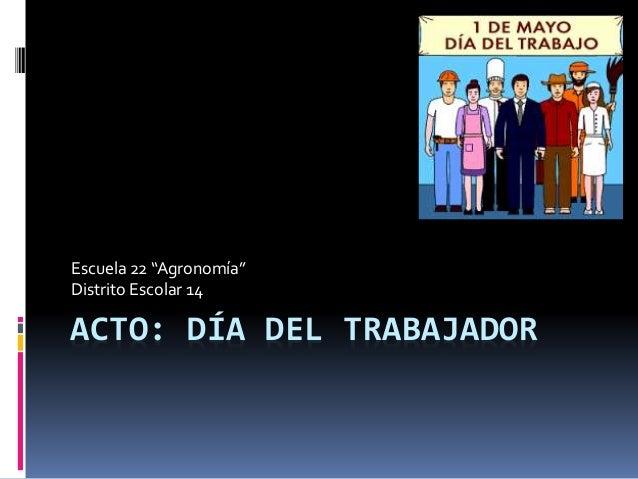 """ACTO: DÍA DEL TRABAJADOR Escuela 22 """"Agronomía"""" Distrito Escolar 14"""