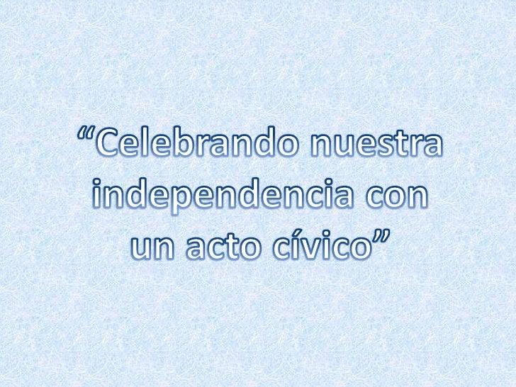 """""""Celebrando nuestra independencia con un acto cívico""""<br />"""