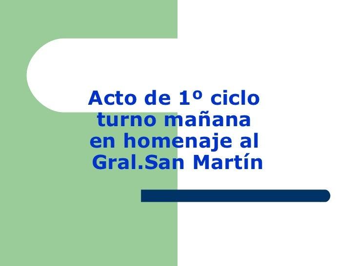 Acto de 1º ciclo turno mañanaen homenaje alGral.San Martín