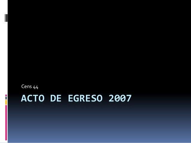 ACTO DE EGRESO 2007Cens 44