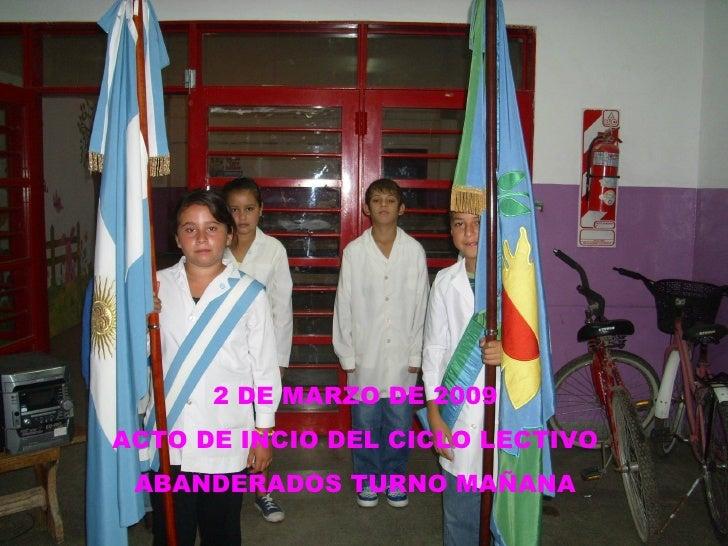 2 DE MARZO DE 2009 ACTO DE INICIO DEL CICLO LECTIVO ABANDERADOS DEL TURNO MAÑANA 2 DE MARZO DE 2009 ACTO DE INCIO DEL CICL...