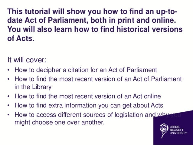 acts of parliament Acts of parliament and other legislation (1235-present) search the justis publishing website (institutional subscription required free access on site at the national archives, kew) for general acts of parliament from 1235, local acts of parliament from 1797 and statutory instruments from 1949.