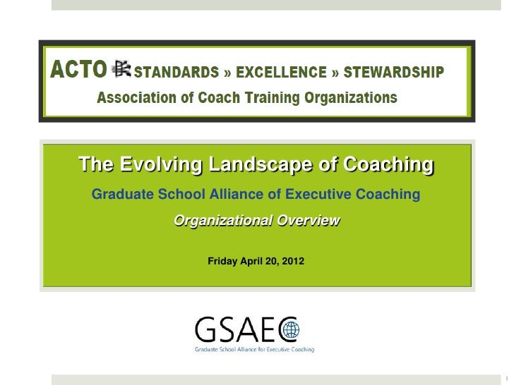The Evolving Landscape of Coaching Graduate School Alliance of Executive Coaching            Organizational Overview      ...