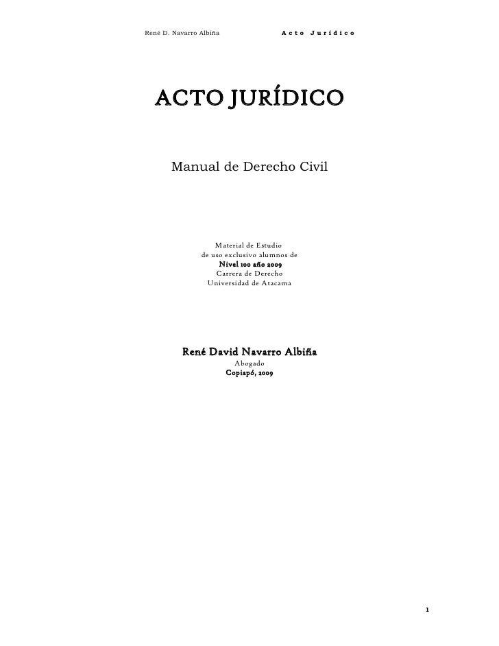 René D. Navarro Albiña                   Acto   Jurídico  ACTO JURÍDICO       Manual de Derecho Civil                    M...