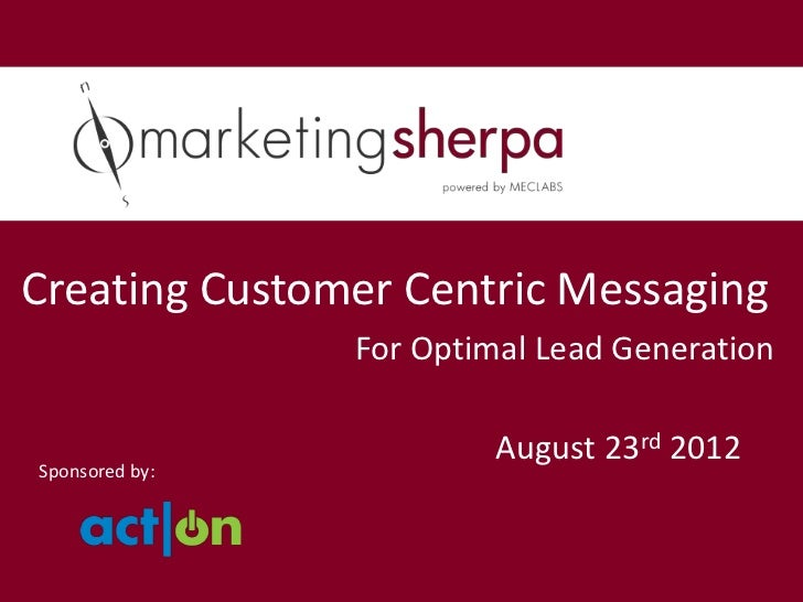 Creating Customer Centric Messaging                For Optimal Lead Generation                         August 23rd 2012Spo...