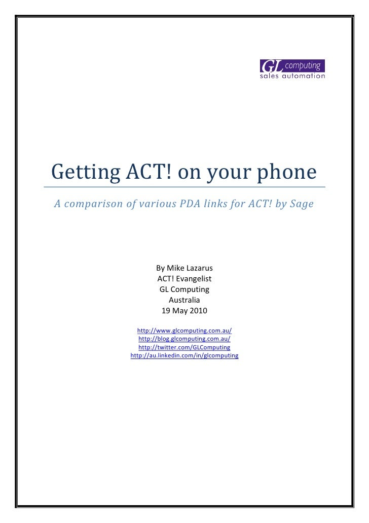 Getting ACT! on your phone A comparison of various PDA links for ACT! by Sage                           By Mike Lazarus   ...