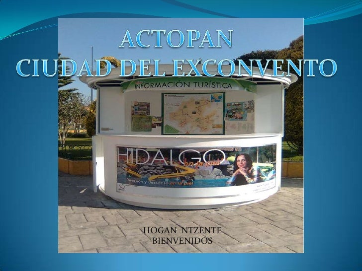 ACTOPAN CIUDAD DEL EXCONVENTO <br />HOGAN  NTZENTE<br />BIENVENIDOS  <br />