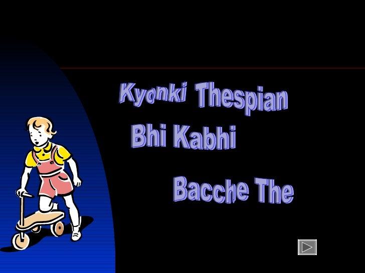 Kyonki  Thespian Bhi Kabhi  Bacche The