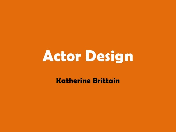 Actor Design<br />Katherine Brittain<br />