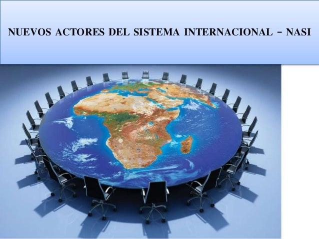NUEVOS ACTORES DEL SISTEMA INTERNACIONAL - NASI