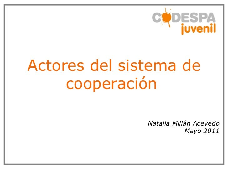 Actores del sistema de cooperación   Natalia Millán Acevedo Mayo 2011