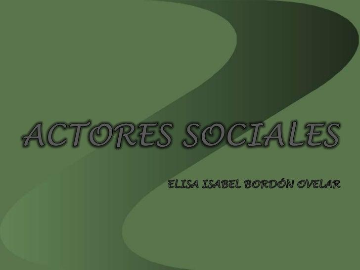 ACTORES SOCIALES<br />ELISA ISABEL BORDÓN OVELAR<br />