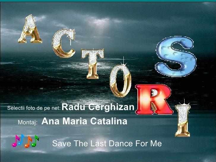 Save The Last Dance For Me Selectii foto de pe net:  Radu Cerghizan Montaj:   Ana Maria Catalina