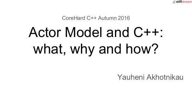 Actor Model and C++: what, why and how?