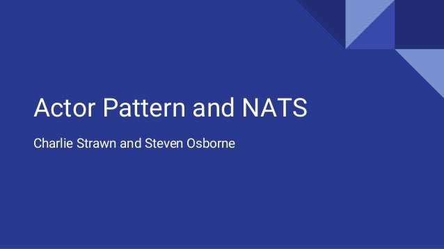 Actor Pattern and NATS Charlie Strawn and Steven Osborne