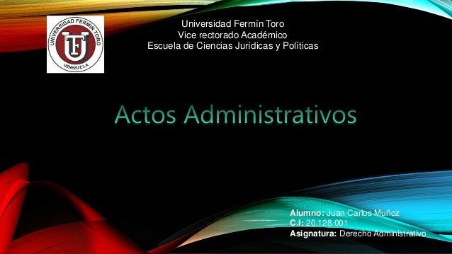 Alumno: Juan Carlos Muñoz C.I: 20.128.001 Asignatura: Derecho Administrativo Universidad Fermín Toro Vice rectorado Académ...