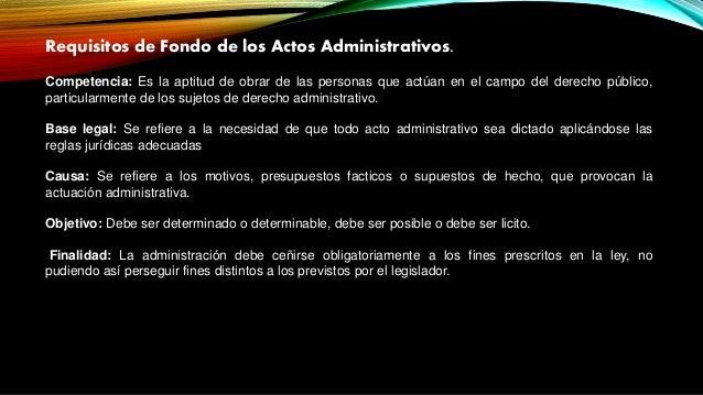 Requisitos de Fondo de los Actos Administrativos. Competencia: Es la aptitud de obrar de las personas que actúan en el cam...