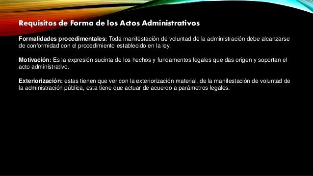 Requisitos de Forma de los Actos Administrativos Formalidades procedimentales: Toda manifestación de voluntad de la admini...