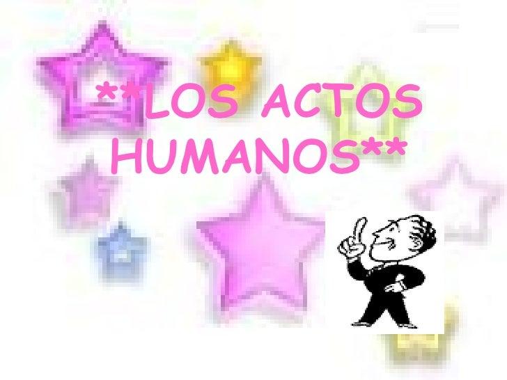 **LOS ACTOS HUMANOS**