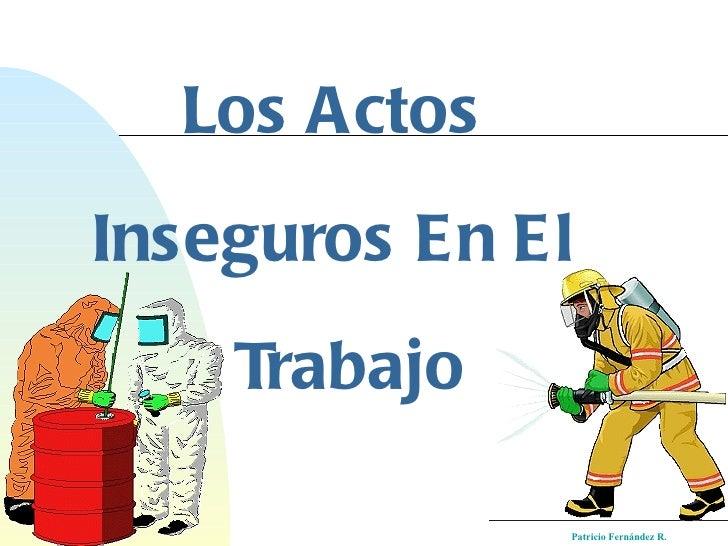 Los Actos  Inseguros En El   Trabajo Patricio Fernández R .