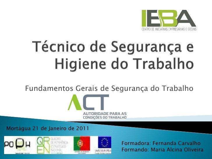 Fundamentos Gerais de Segurança do TrabalhoMortágua 21 de Janeiro de 2011                                 Formadora: Ferna...