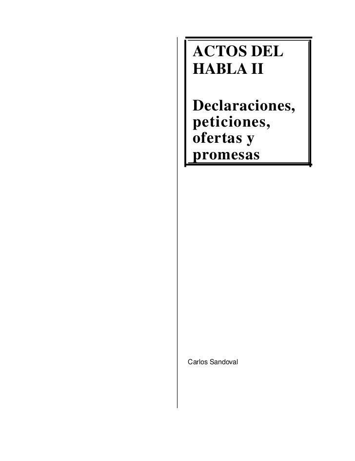 ACTOS DEL HABLA II Declaraciones, peticiones, ofertas y promesasCarlos Sandoval