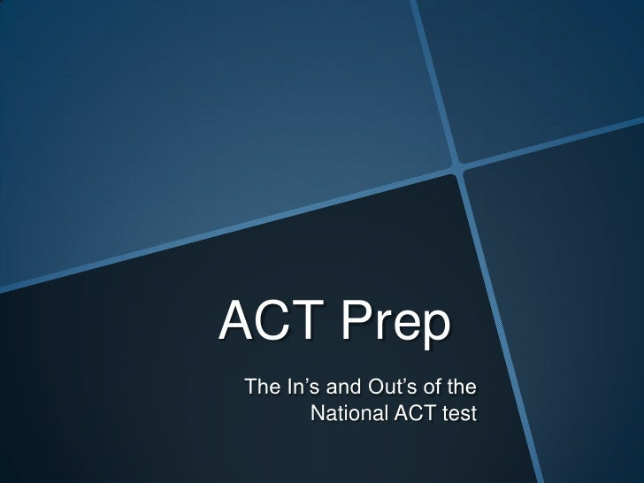 ACT Prep<br />The In's and Out's of the National ACT test <br />