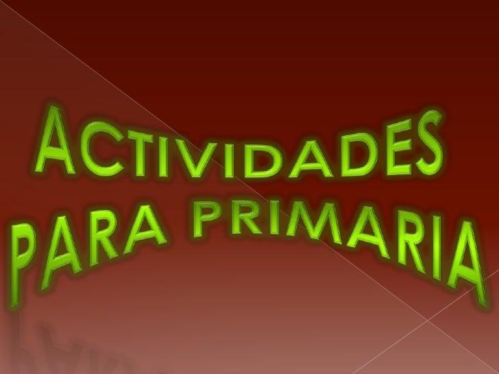 ACTIVIDADES <br />PARA PRIMARIA<br />