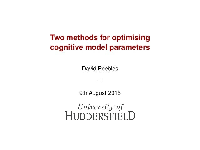 Two methods for optimising cognitive model parameters David Peebles — 9th August 2016