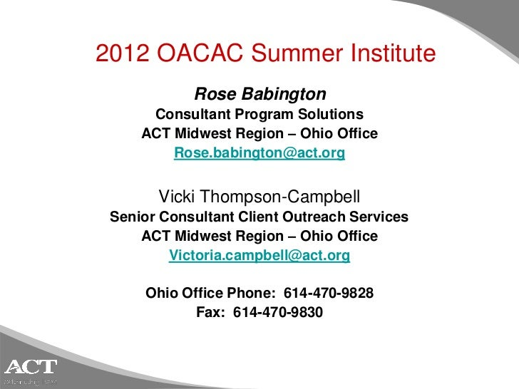 2012 OACAC Summer Institute            Rose Babington      Consultant Program Solutions     ACT Midwest Region – Ohio Offi...