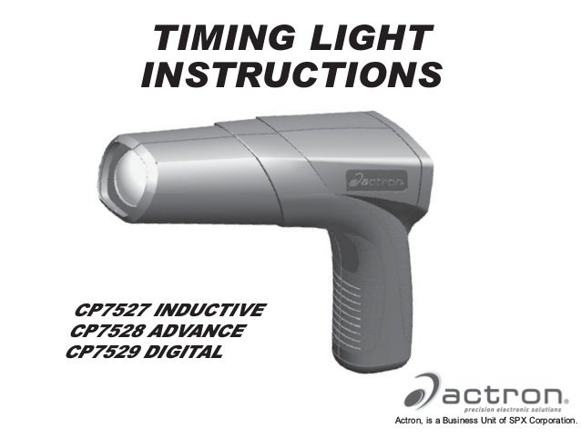 CP7527 INDUCTIVE CP7528 ADVANCE CP7529 DIGITAL TIMING LIGHT INSTRUCTIONS Actron, is a Business Unit of SPX Corporation.