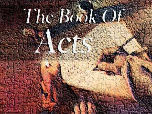ACTS OF THE APOSTLES The Acts of the Apostles, usually referred to simply as Acts, is the fifth book of the New Testament...