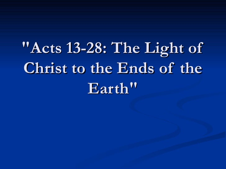 """""""Acts 13-28: The Light of Christ to the Ends of the Earth"""""""
