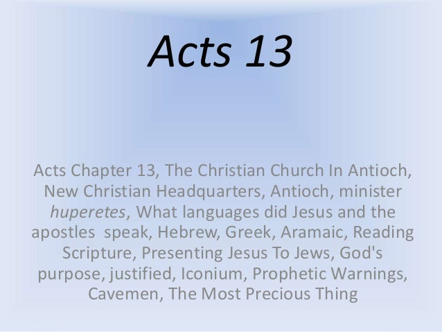 Acts 13 Acts Chapter 13, The Christian Church In Antioch, New Christian Headquarters, Antioch, minister huperetes, What la...