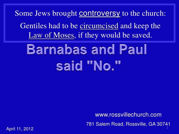 Some Jews brought controversy to the church:       Gentiles had to be circumcised and keep the         Law of Moses, if th...