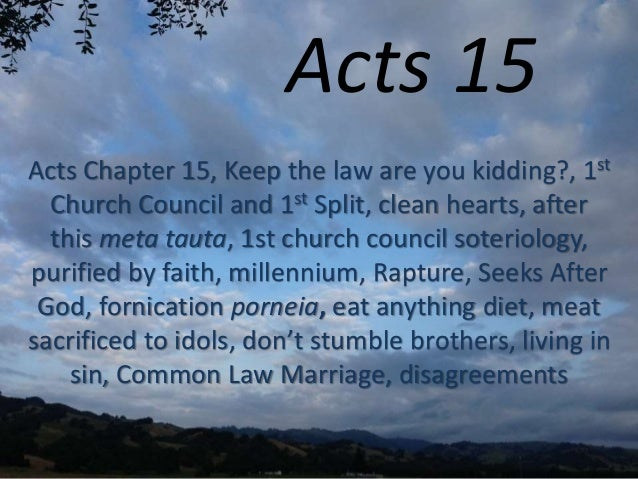 Acts 15 Acts Chapter 15, Keep the law are you kidding?, 1st Church Council and 1st Split, clean hearts, after this meta ta...
