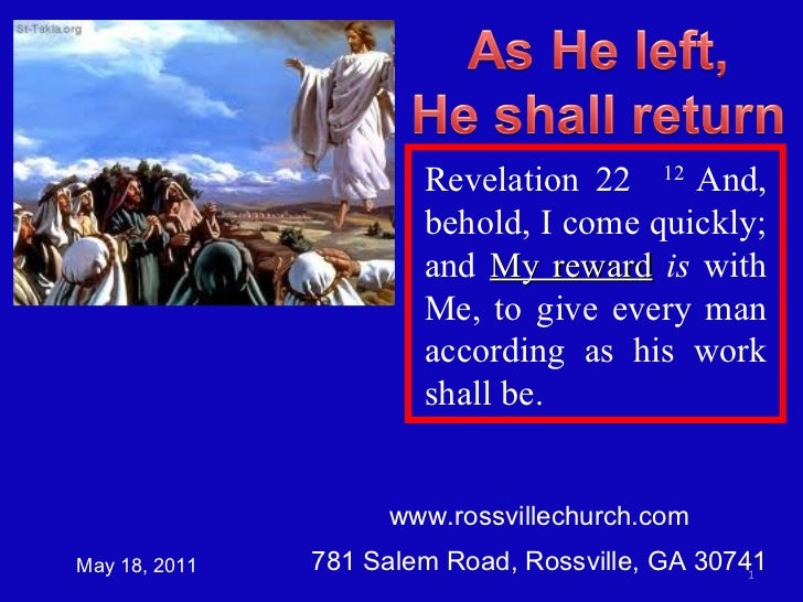 www.rossvillechurch.com 781 Salem Road, Rossville, GA 30741 May 18, 2011 Revelation 22  12  And, behold, I come quickly; a...