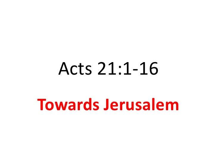 Acts 21:1-16Towards Jerusalem