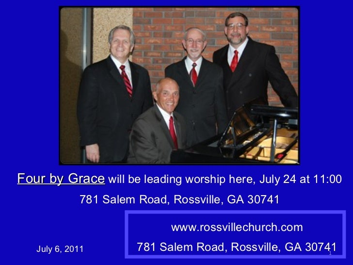 www.rossvillechurch.com 781 Salem Road, Rossville, GA 30741 July 6, 2011 Four by Grace  will be leading worship here, July...