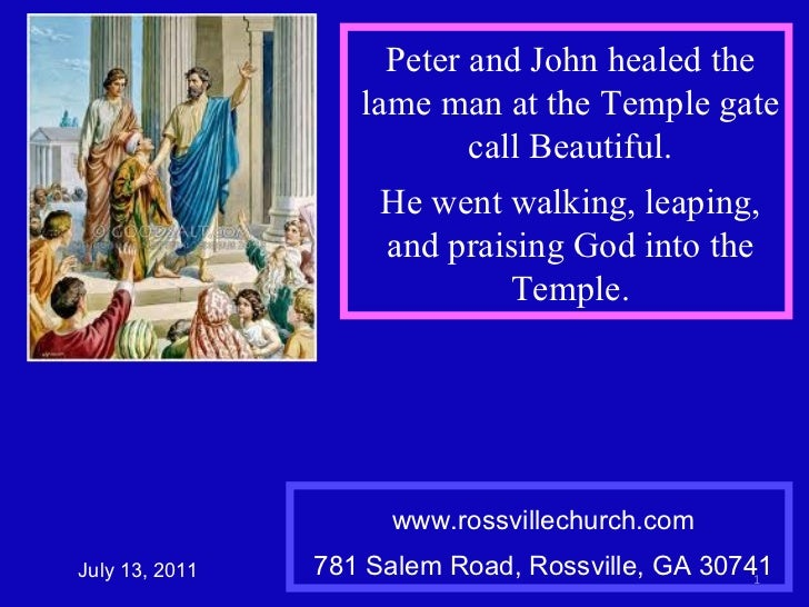 www.rossvillechurch.com 781 Salem Road, Rossville, GA 30741 July 13, 2011 Peter and John healed the lame man at the Temple...