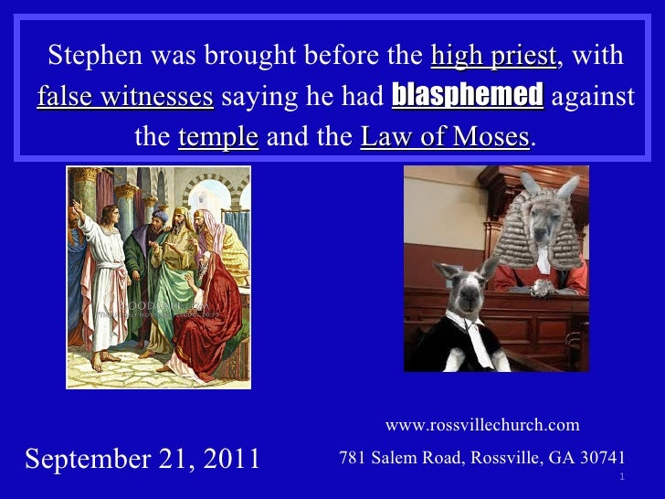 www.rossvillechurch.com 781 Salem Road, Rossville, GA 30741 Stephen was brought before the  high priest , with  false witn...