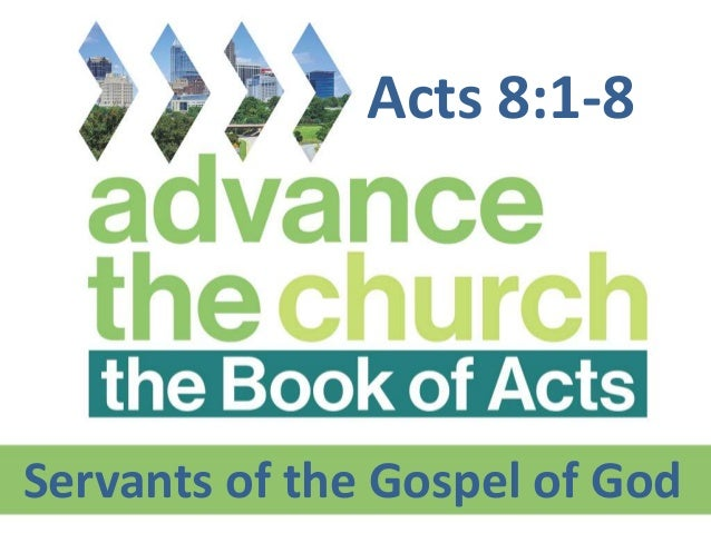Servants of the Gospel of God Acts 8:1-8