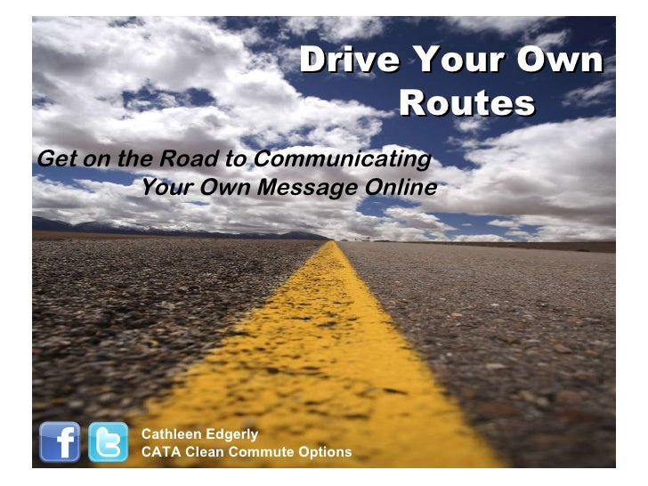 Drive Your Own  Routes Get on the Road to Communicating  Your Own Message Online Cathleen Edgerly CATA Clean Commute Options
