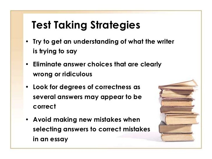 test taking strategies for writing essays 1   test-‐taking strategies test-taking  multiple choice test–taking many of  the  here are the steps to follow when studying for an essay test 1 assemble.