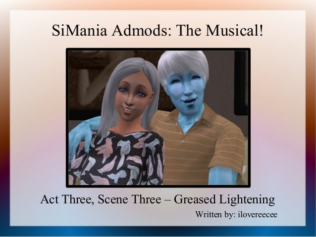 SiMania Admods: The Musical!Act Three, Scene Three – Greased Lightening                            Written by: ilovereecee