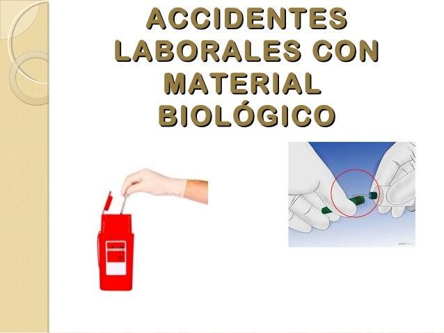 ACCIDENTESACCIDENTES LABORALES CONLABORALES CON MATERIALMATERIAL BIOLÓGICOBIOLÓGICO
