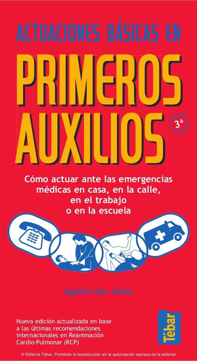 Actuaciones básicas en Primeros AuxiliosED ICIÓ N E D I C I Ó N 3ª Cómo actuar ante las emergencias médicas en casa, en la...