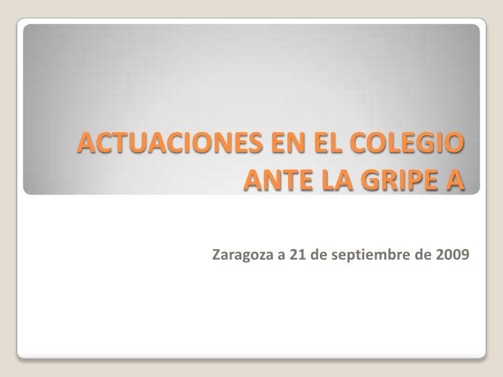 ACTUACIONES EN EL COLEGIO ANTE LA GRIPE A<br />Zaragoza a 21 de septiembre de 2009<br />